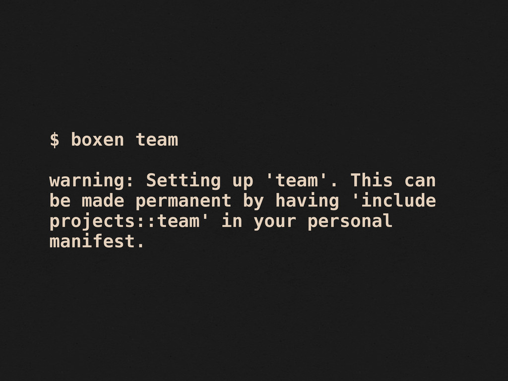$ boxen team warning: Setting up 'team'. This c...
