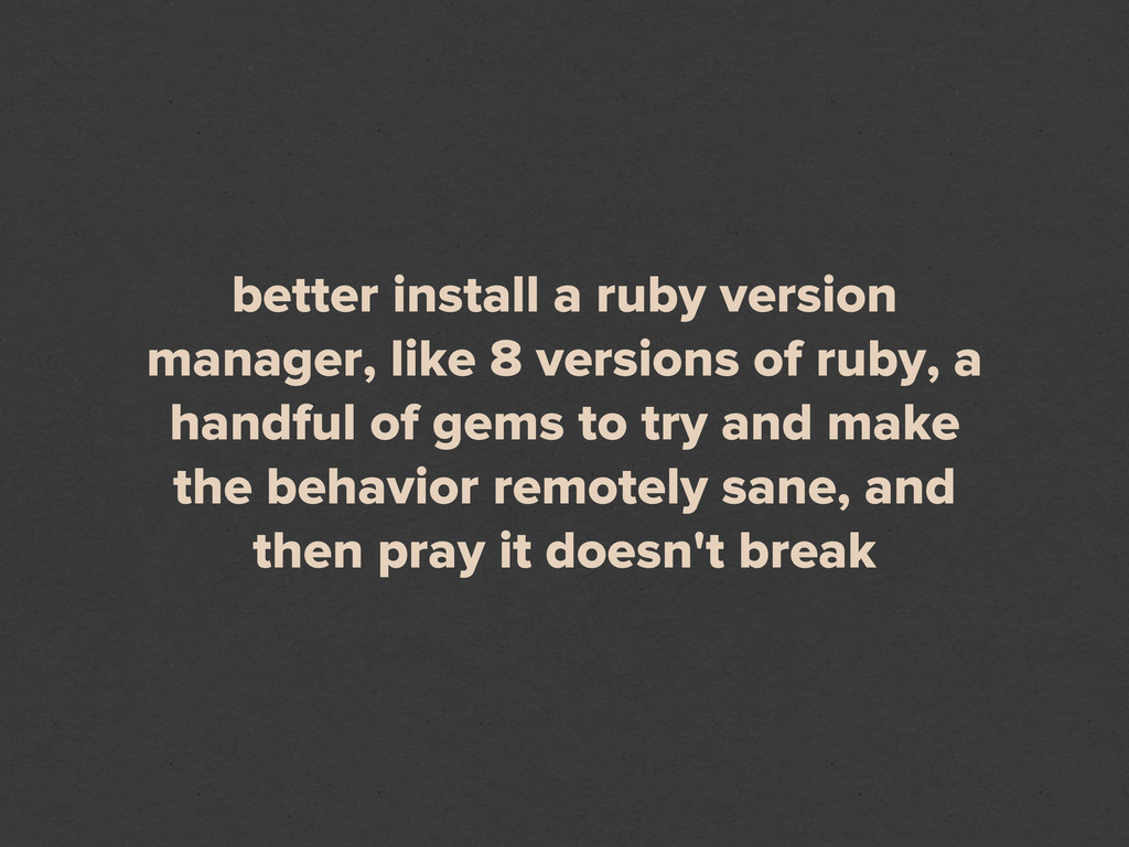 better install a ruby version manager, like 8 v...