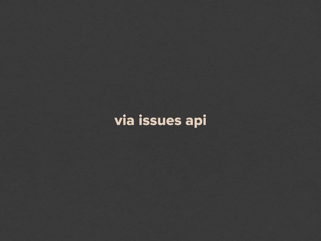 via issues api