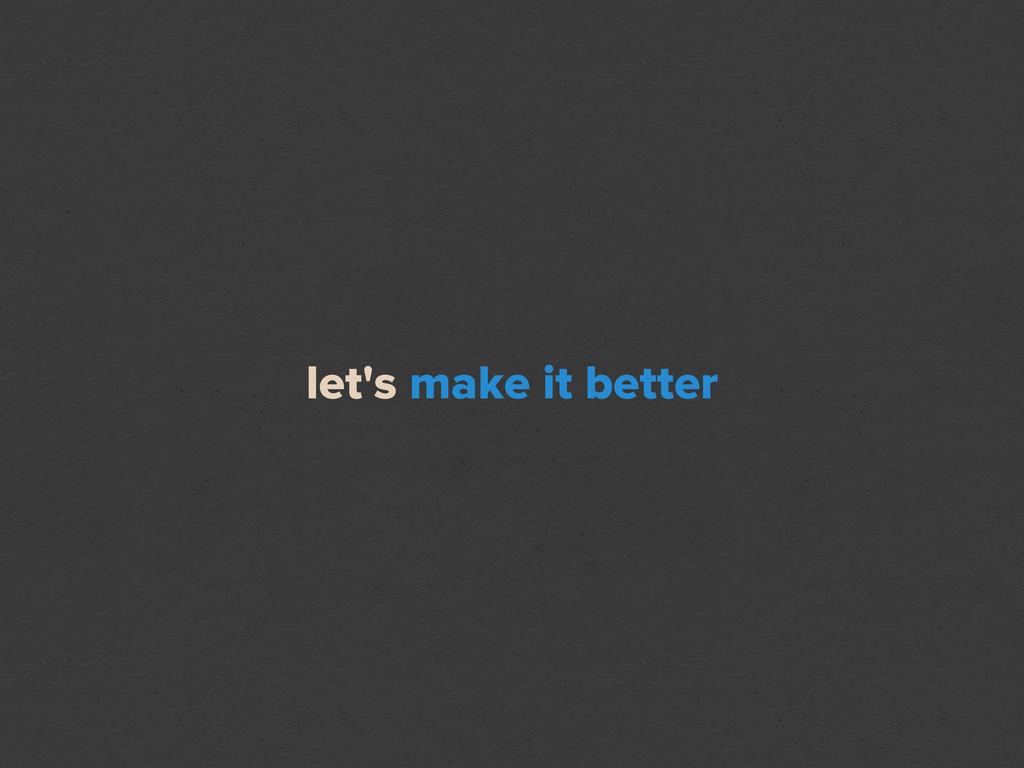 let's make it better