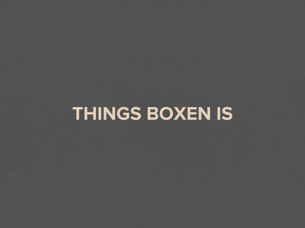 THINGS BOXEN IS