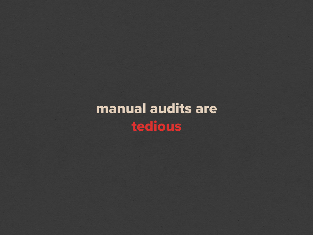 manual audits are tedious