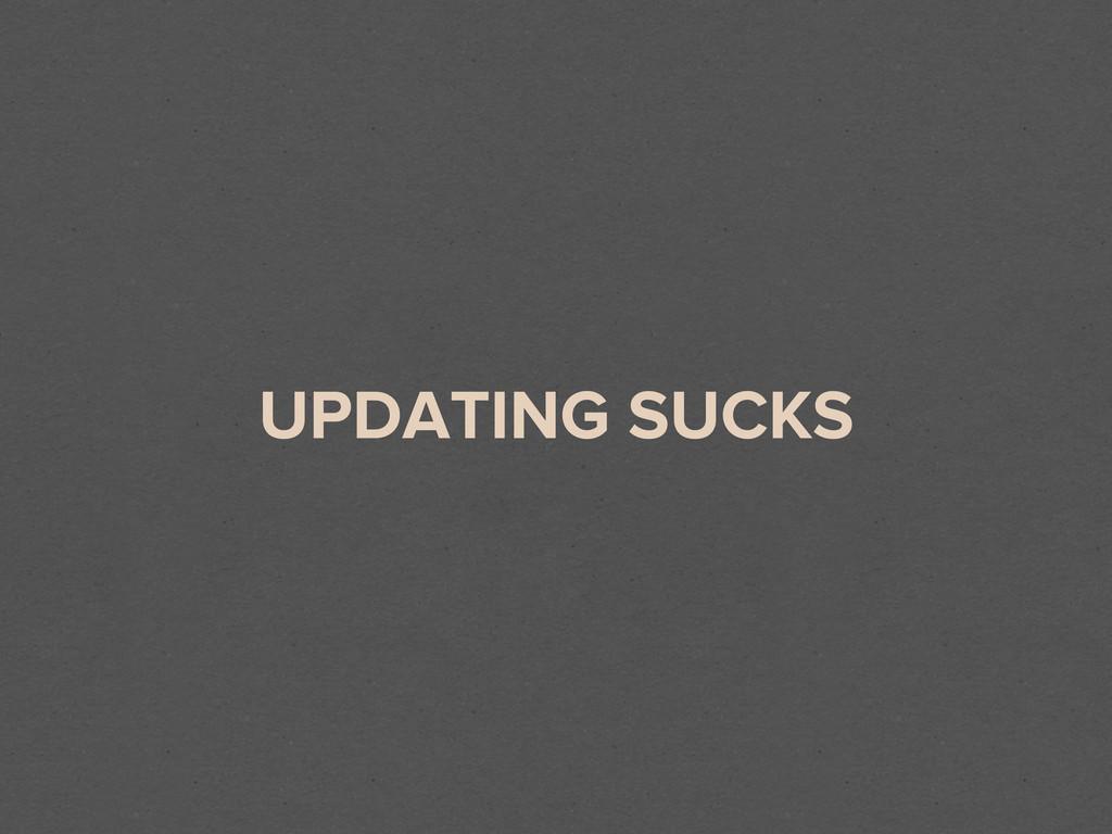 UPDATING SUCKS