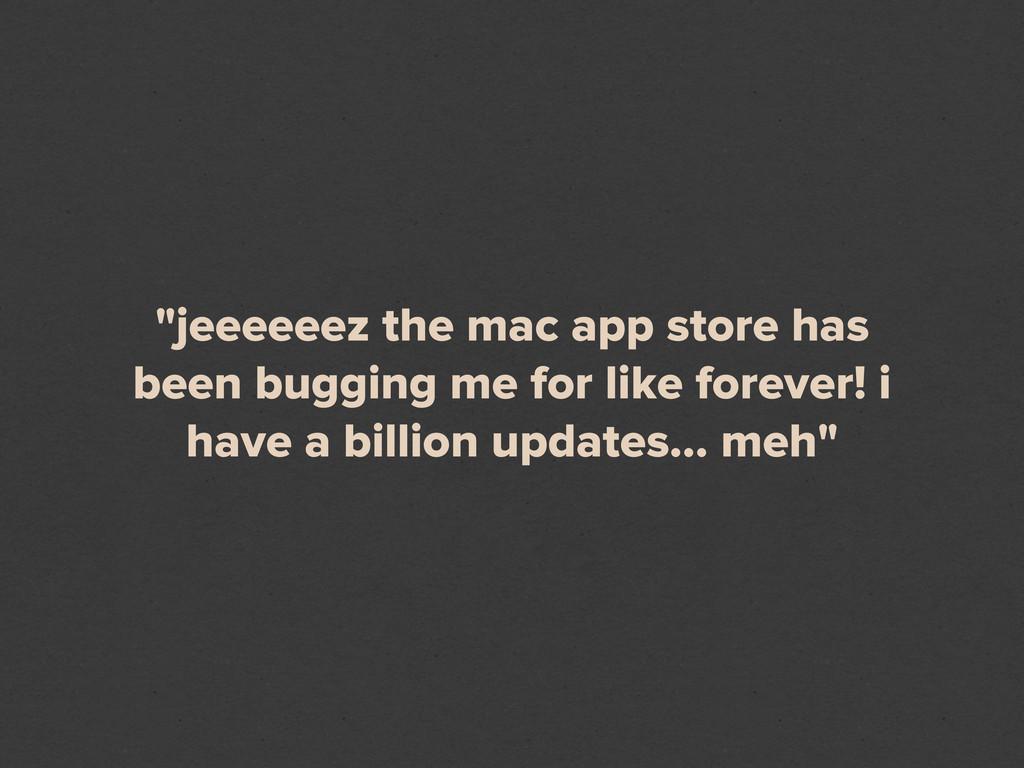 """""""jeeeeeez the mac app store has been bugging me..."""