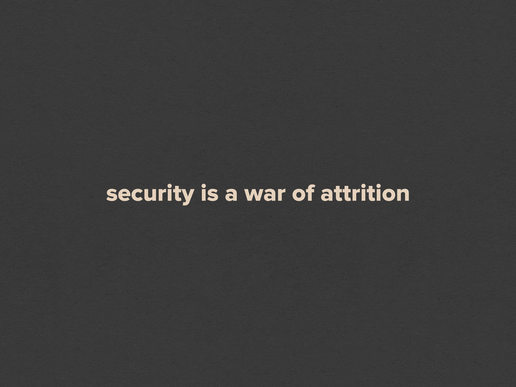 security is a war of attrition