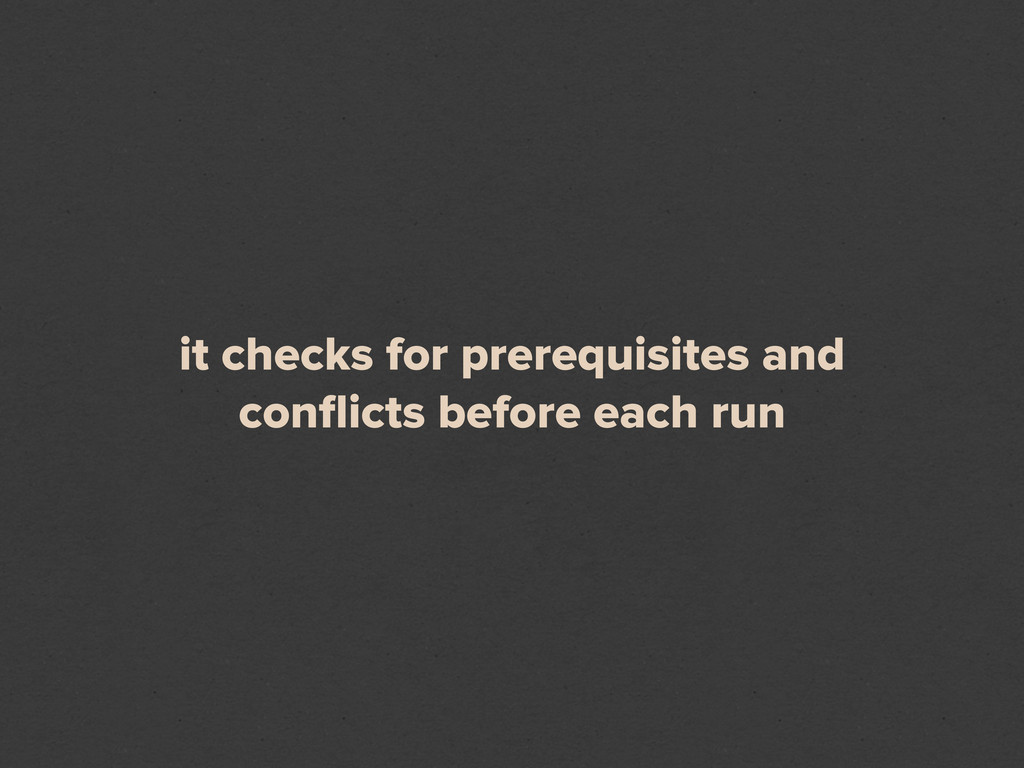 it checks for prerequisites and conflicts before...