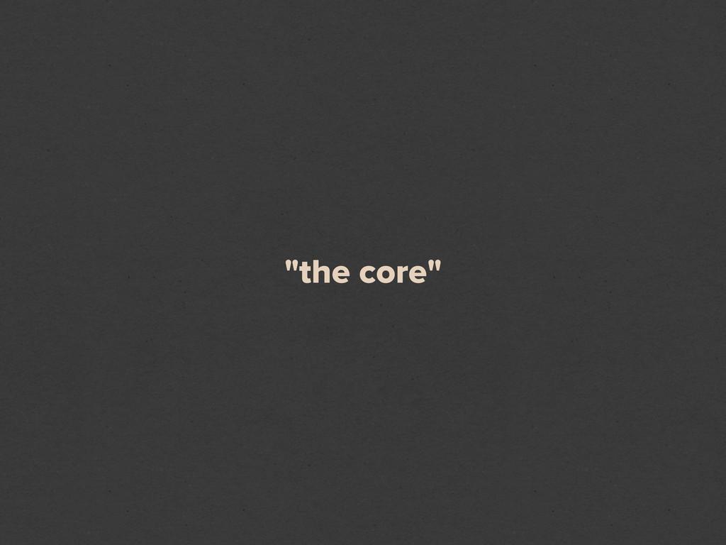 """the core"""