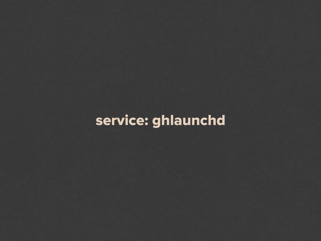 service: ghlaunchd
