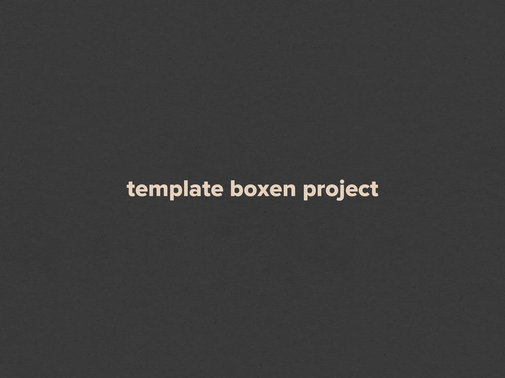 template boxen project