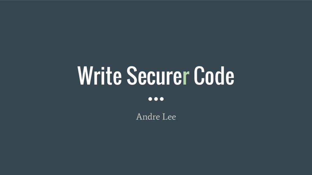 Write Securer Code Andre Lee