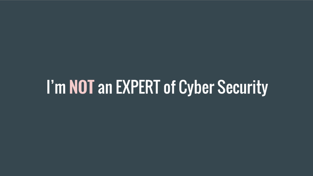 I'm NOT an EXPERT of Cyber Security