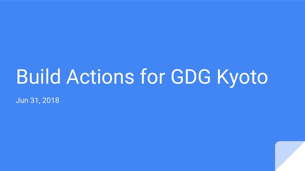 Build Actions for GDG Kyoto Jun 31, 2018