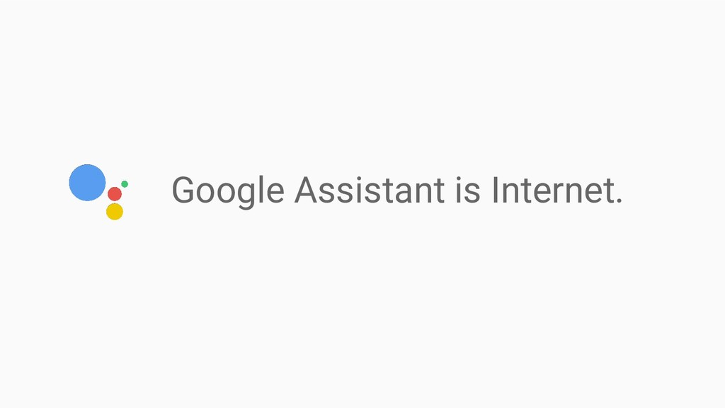 Google Assistant is Internet.