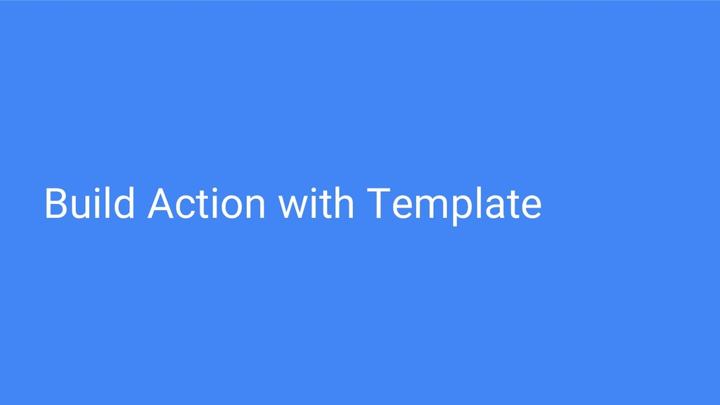 Build Action with Template