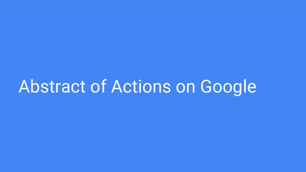 Abstract of Actions on Google