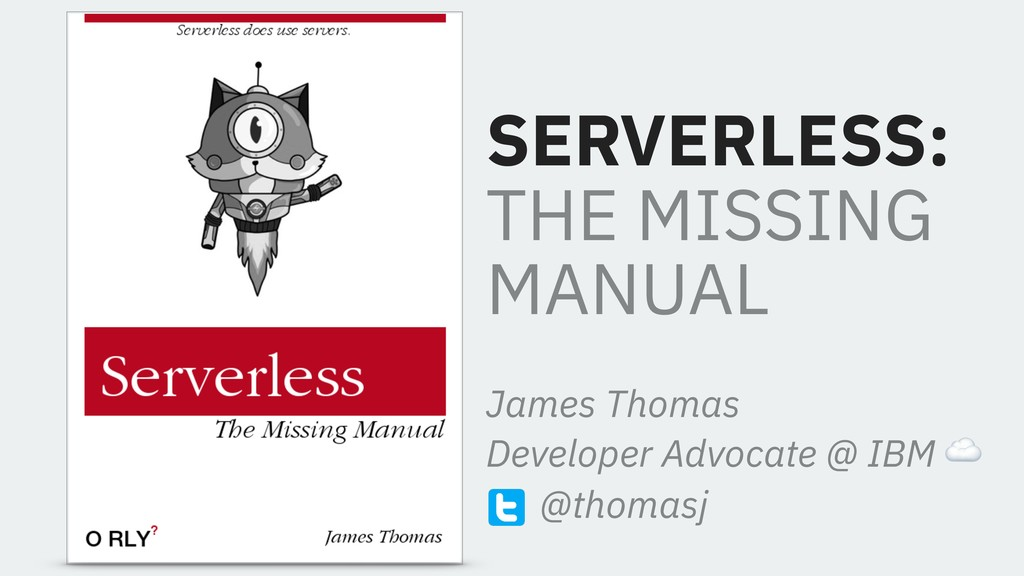 SERVERLESS: THE MISSING MANUAL James Thomas Dev...