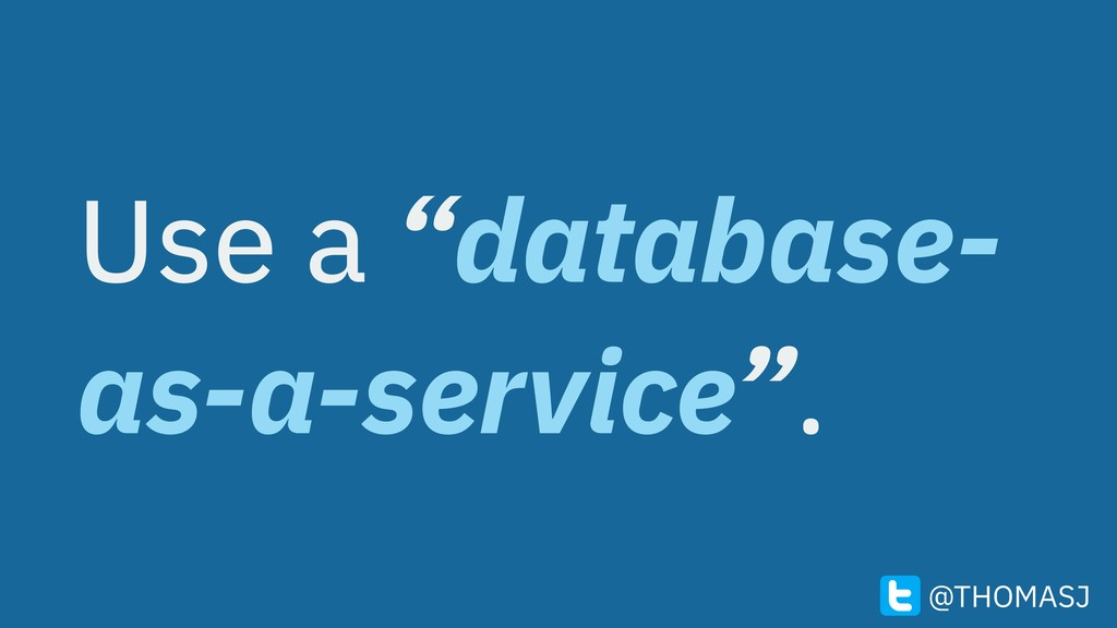 "Use a ""database- as-a-service"". @THOMASJ"