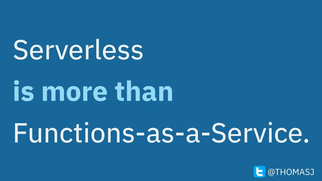Serverless is more than Functions-as-a-Service....