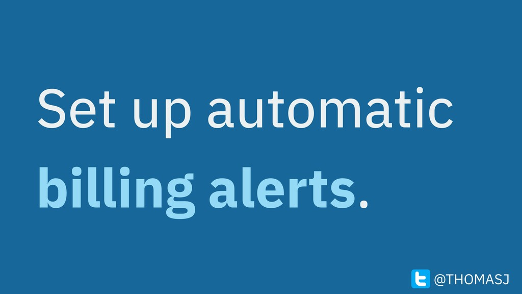 Set up automatic billing alerts. @THOMASJ
