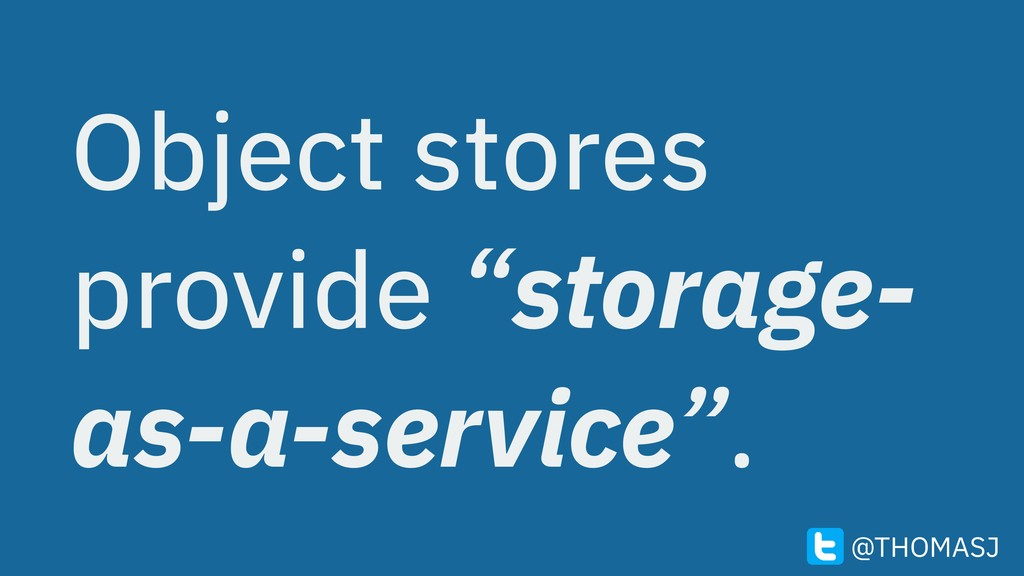 "Object stores provide ""storage- as-a-service"". ..."