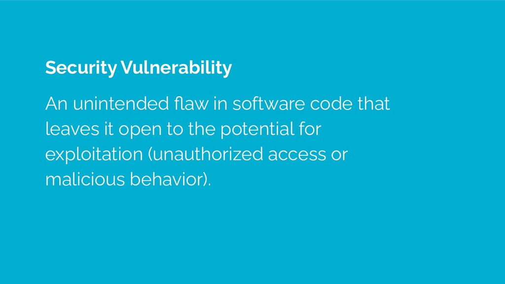 Security Vulnerability An unintended flaw in sof...
