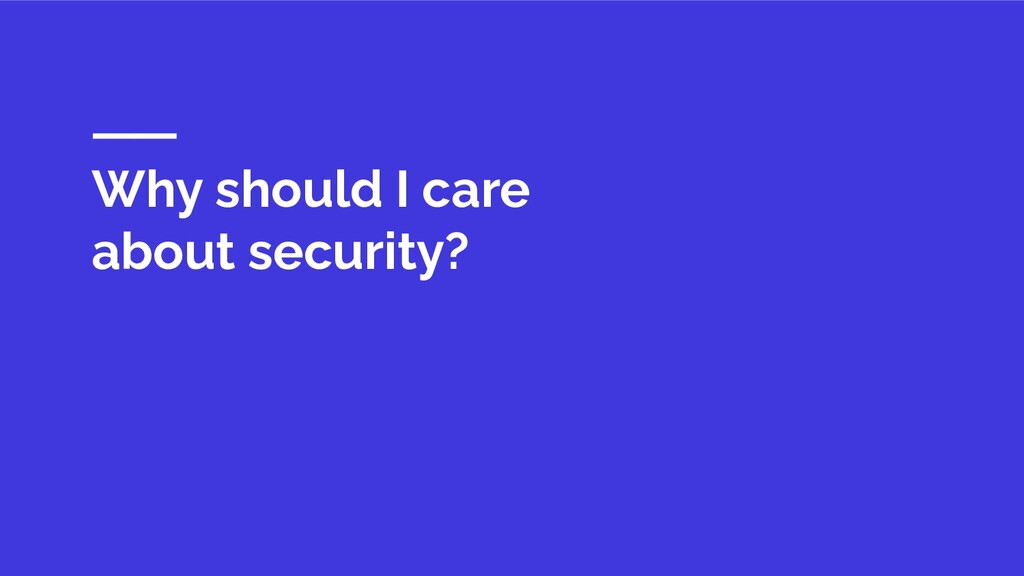 Why should I care about security?