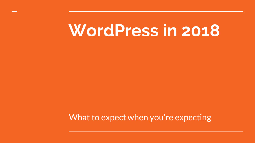 WordPress in 2018 What to expect when you're ex...
