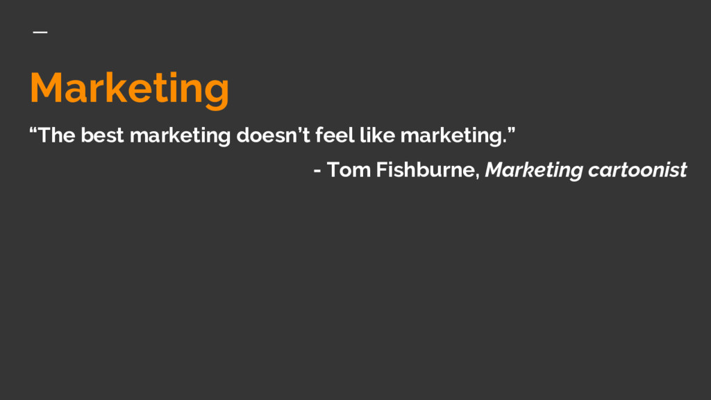"""Marketing """"The best marketing doesn't feel like..."""