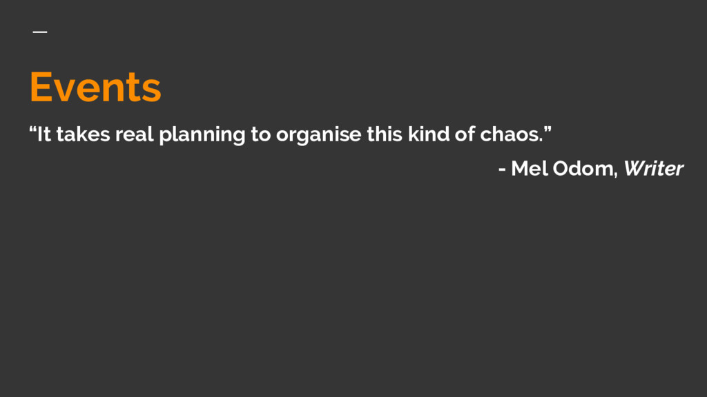 """Events """"It takes real planning to organise this..."""
