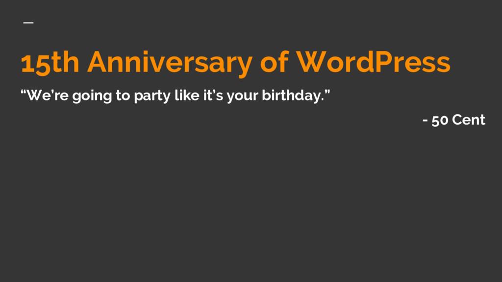 """15th Anniversary of WordPress """"We're going to p..."""