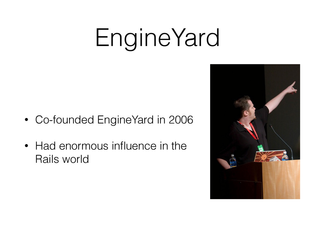 EngineYard • Co-founded EngineYard in 2006 • Ha...