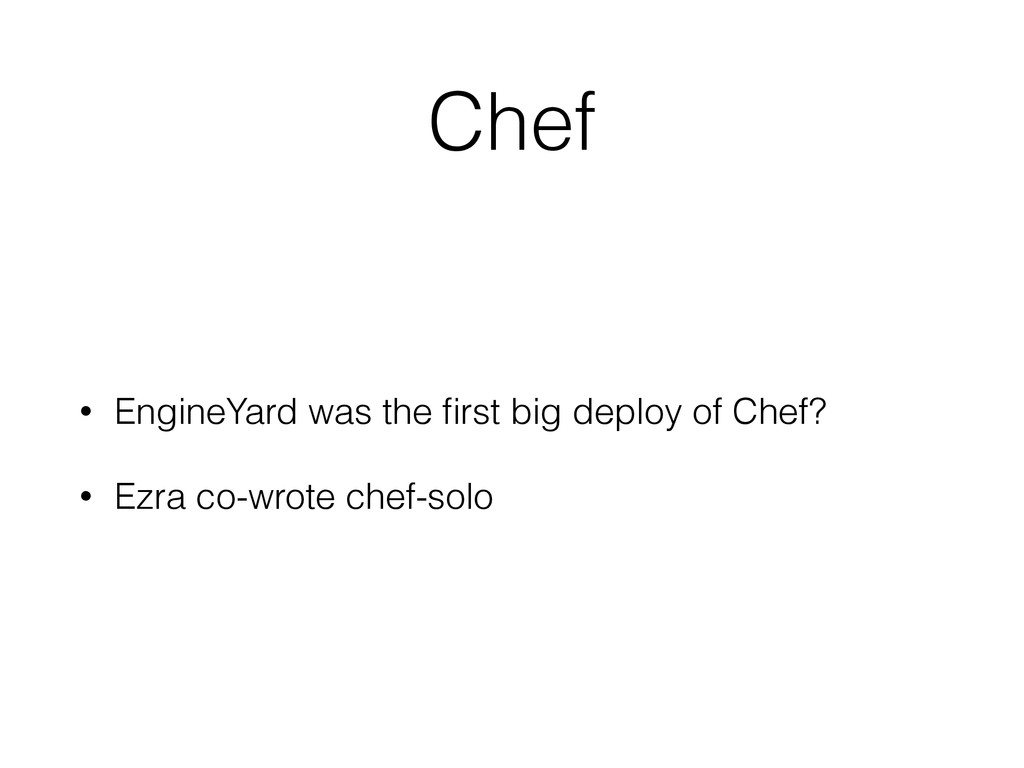Chef • EngineYard was the first big deploy of Ch...