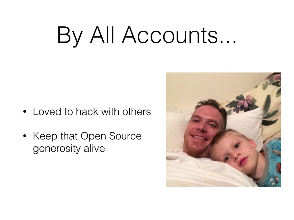 By All Accounts... • Loved to hack with others ...