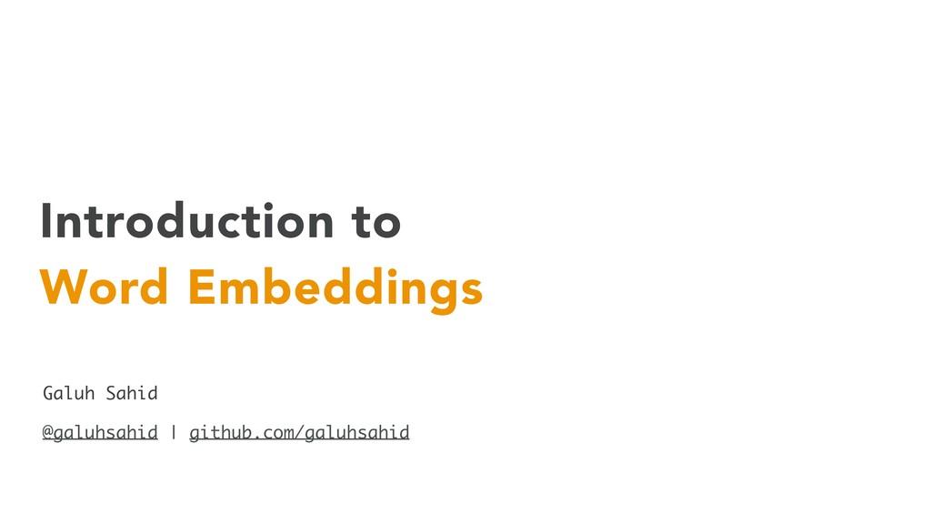Introduction to Word Embeddings Galuh Sahid @ga...
