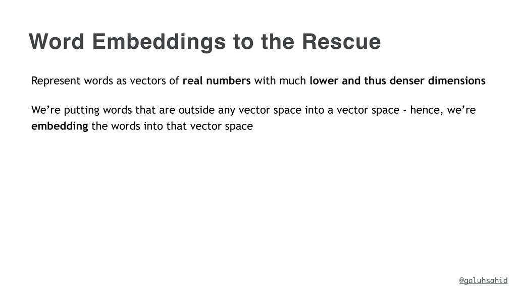 Word Embeddings to the Rescue Represent words a...