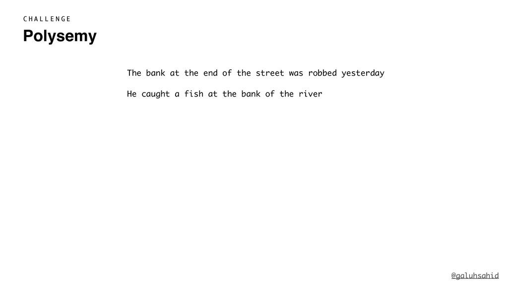 Polysemy C H A L L E N G E He caught a fish at ...