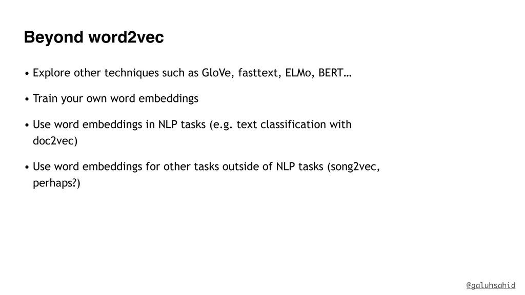 Beyond word2vec • Explore other techniques such...