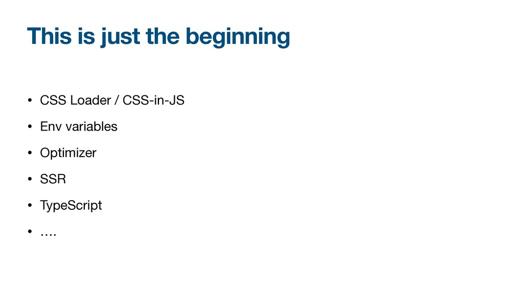 This is just the beginning • CSS Loader / CSS-i...