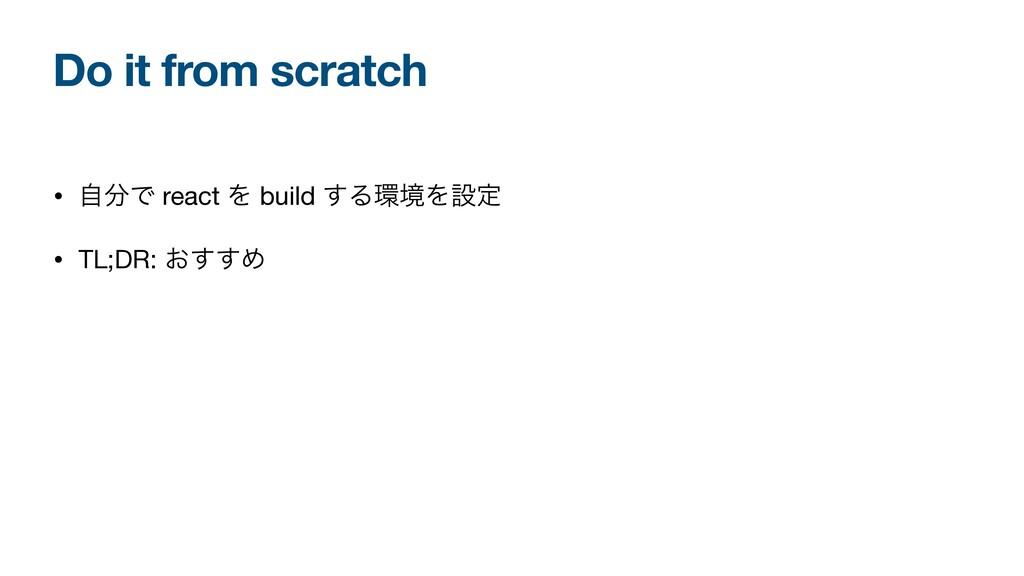 Do it from scratch • ࣗͰ react Λ build ͢ΔڥΛઃఆ ...