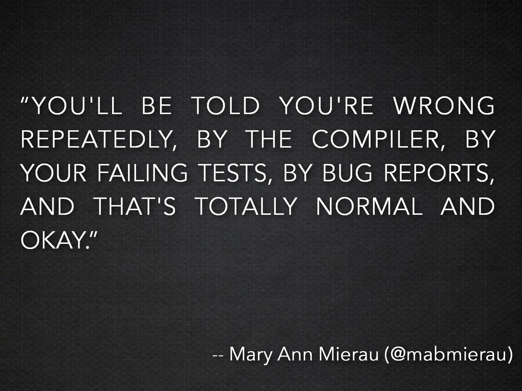 """""""YOU'LL BE TOLD YOU'RE WRONG REPEATEDLY, BY THE..."""