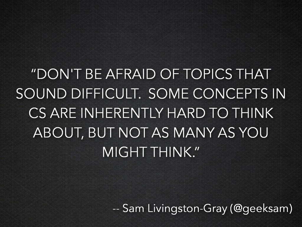 """""""DON'T BE AFRAID OF TOPICS THAT SOUND DIFFICULT..."""