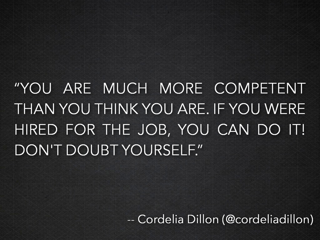 """""""YOU ARE MUCH MORE COMPETENT THAN YOU THINK YOU..."""