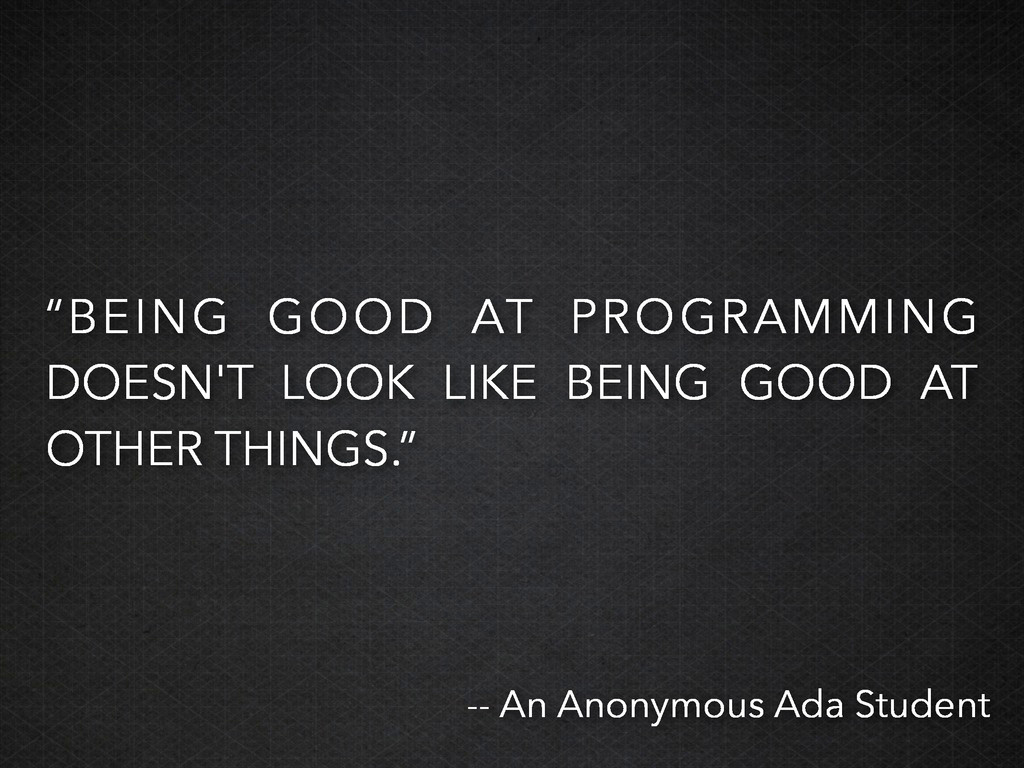 """""""BEING GOOD AT PROGRAMMING DOESN'T LOOK LIKE BE..."""