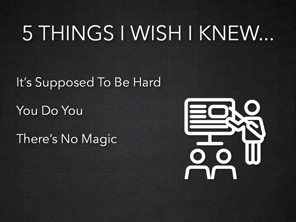 5 THINGS I WISH I KNEW... It's Supposed To Be H...