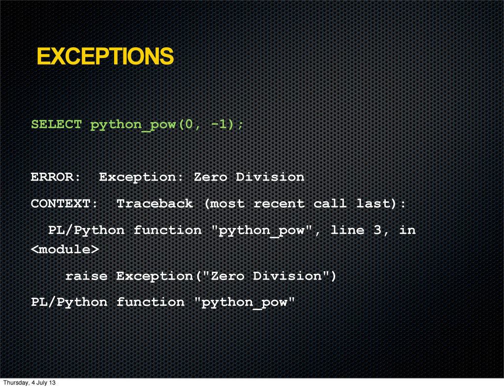 EXCEPTIONS SELECT python_pow(0, -1); ERROR: Exc...