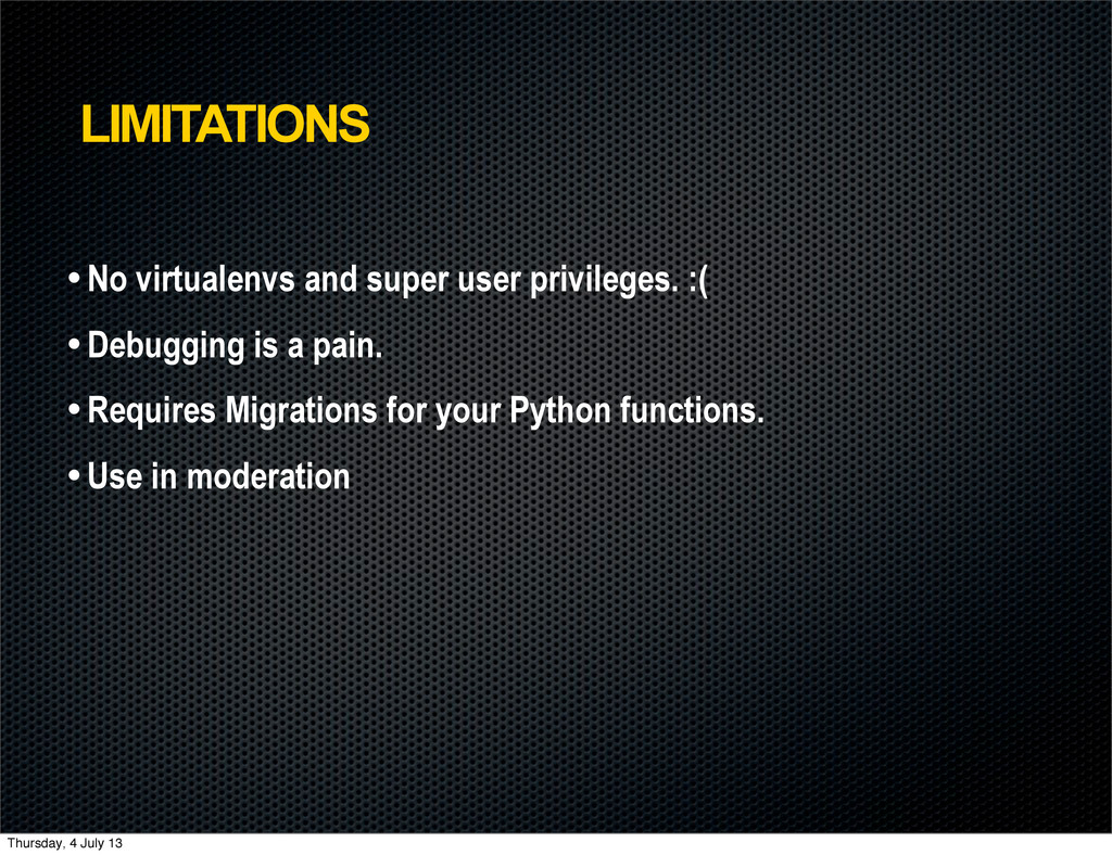 LIMITATIONS • No virtualenvs and super user pri...