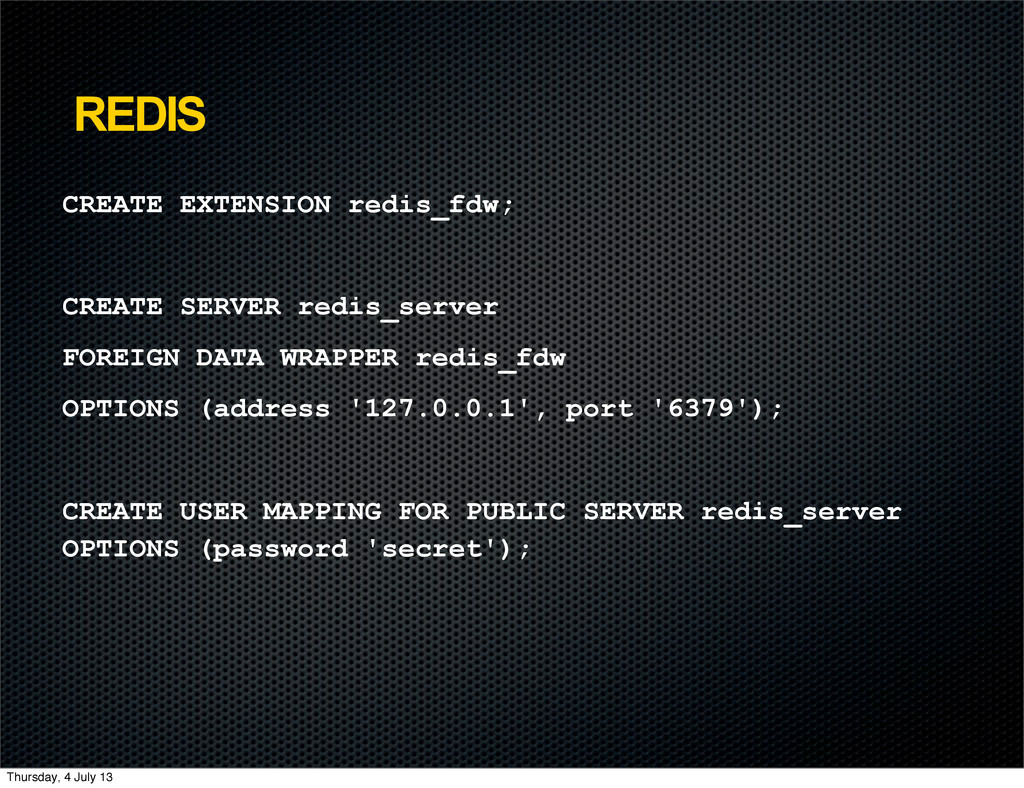 REDIS CREATE EXTENSION redis_fdw; CREATE SERVER...