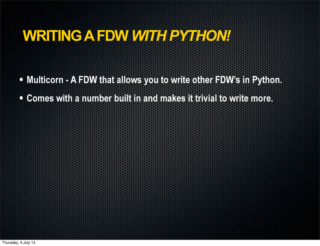 WRITING A FDW WITH PYTHON! • Multicorn - A FDW ...