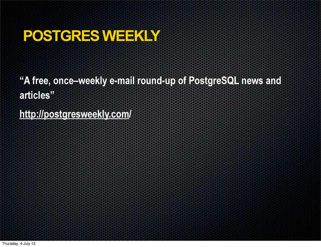 "POSTGRES WEEKLY ""A free, once–weekly e-mail rou..."