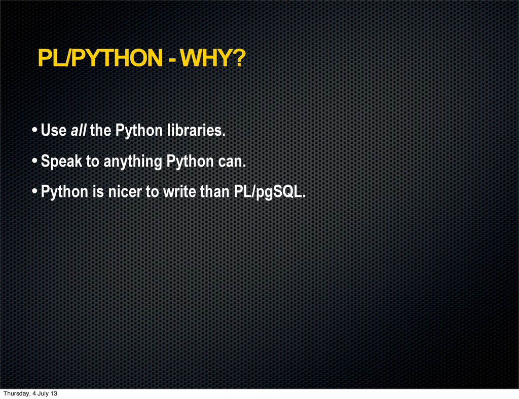 PL/PYTHON - WHY? • Use all the Python libraries...